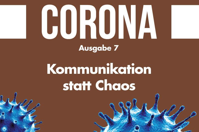 Corona-Spezial Nr. 7: Kommunikation statt Chaos